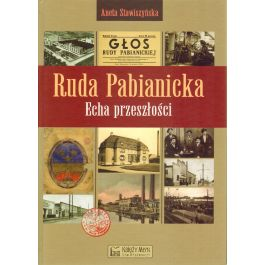 Ruda Pabianicka. Echa przeszłości - Aneta Stawiszyńska   Freeangle.org