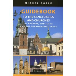 Guidebook to the Sanctuaries and Churches of Krakow, Wieliczka and the Surrounding Areas - Michał Rożek | Freeangle.org