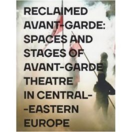 Reclaimed Avant-garde: Space and Stages of Avant-garde Theatre in Central-Eastern Europe - Imre;kosiński Dariusz Zoltan | Freeangle.org
