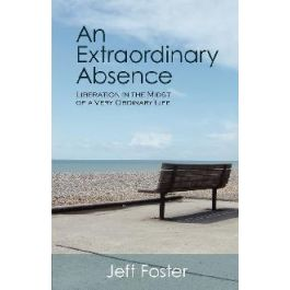 [OUTLET] Extraordinary Absence: Liberation in the Midst of a Very Ordinary Life - Jeff Foster   Wmfra.org