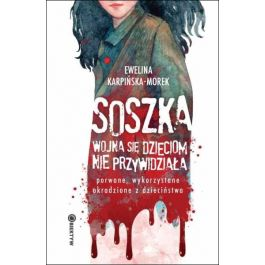 Soszka. Wojna się dzieciom nie przywidziała - Ewelina Karpińska-Morek   Freeangle.org