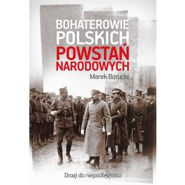 Bohaterowie polskich powstań narodowych - Marek Borucki   Wmfra.org