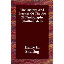 [OUTLET] History And Practice Of The Art Of Photography (Unillustrate - Henry H. Snelling | Wmfra.org